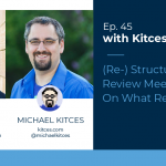 Kitces & Carl Ep 45: (Re-)Structuring Client Review Meetings In Order To Focus On What Really Matters To Clients