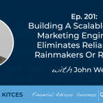 #FASuccess Ep 201: Building A Scalable Advisor Marketing Engine That Eliminates Reliance On Rainmakers Or Referrals, With John Wernz