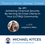 #FASuccess Ep 227: Achieving Financial Security By Serving 50 Great Clients In Your (LGTBQ) Community, With Leighann Miko